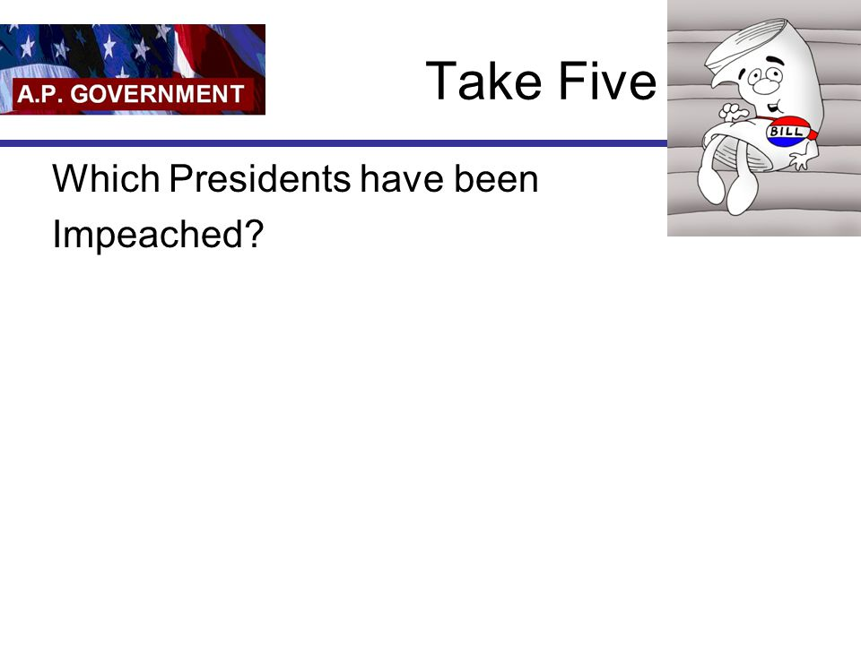 Take Five Which Presidents have been Impeached?