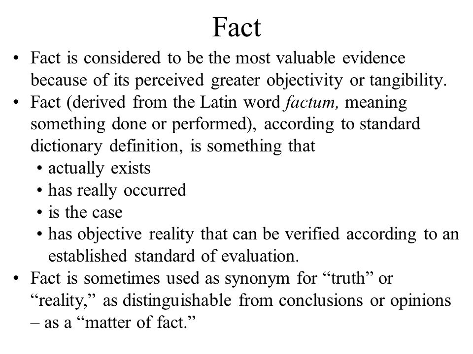 Fact Fact is considered to be the most valuable evidence because of its perceived greater objectivity or tangibility.
