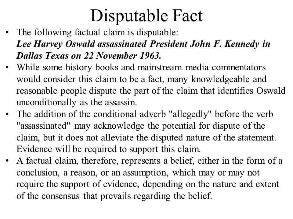 Disputable Fact The following factual claim is disputable: Lee Harvey Oswald assassinated President John F.