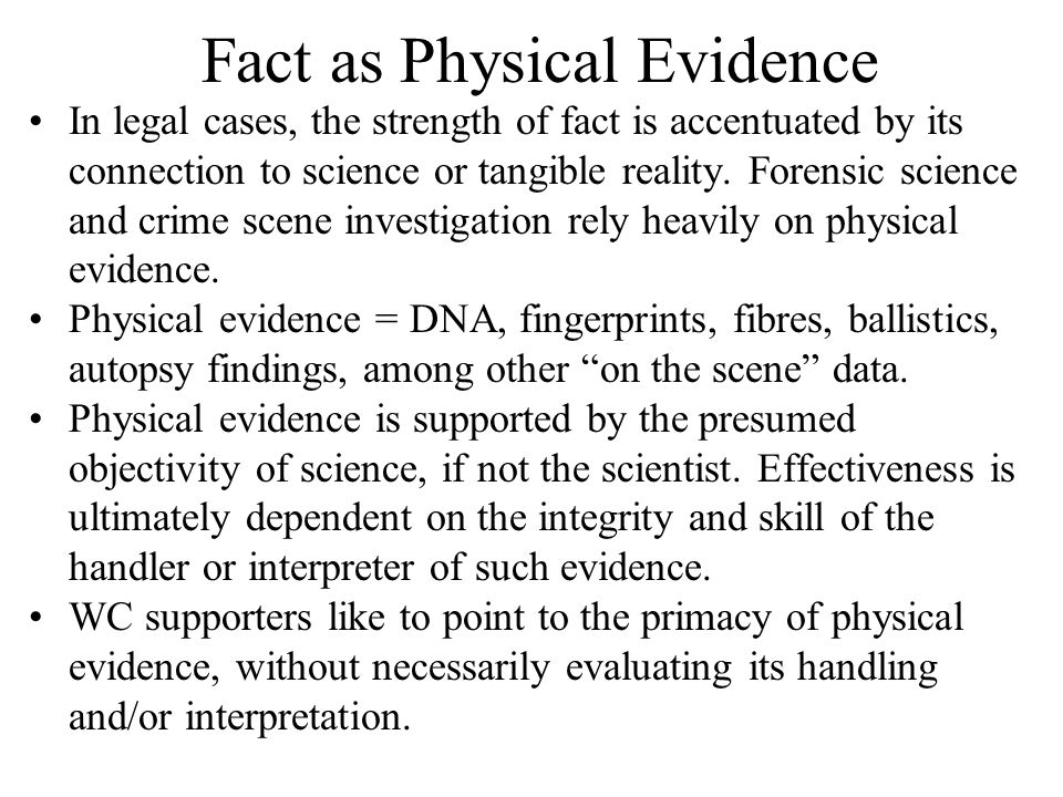 Fact as Physical Evidence In legal cases, the strength of fact is accentuated by its connection to science or tangible reality.