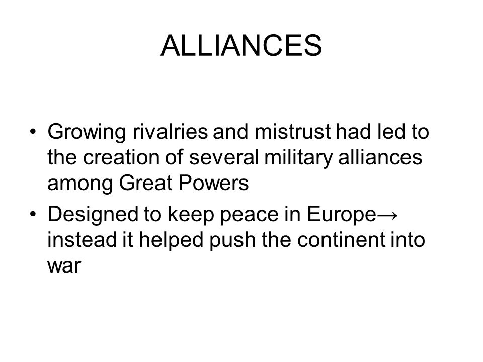 Militarism cont. ~ European nations believed to be truly great, they needed a powerful military, leading to the rise of a dangerous European arms race