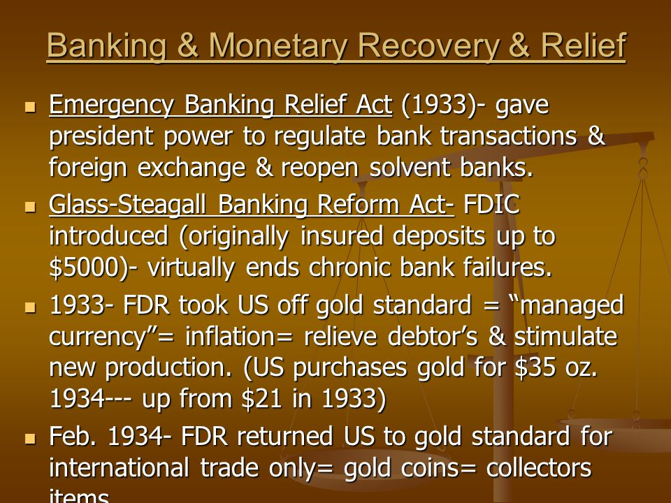 Banking & Monetary Recovery & Relief Emergency Banking Relief Act (1933)- gave president power to regulate bank transactions & foreign exchange & reopen solvent banks.