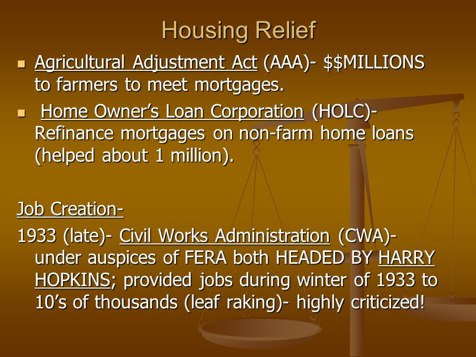 Housing Relief Agricultural Adjustment Act (AAA)- $$MILLIONS to farmers to meet mortgages. Agricultural Adjustment Act (AAA)- $$MILLIONS to farmers to