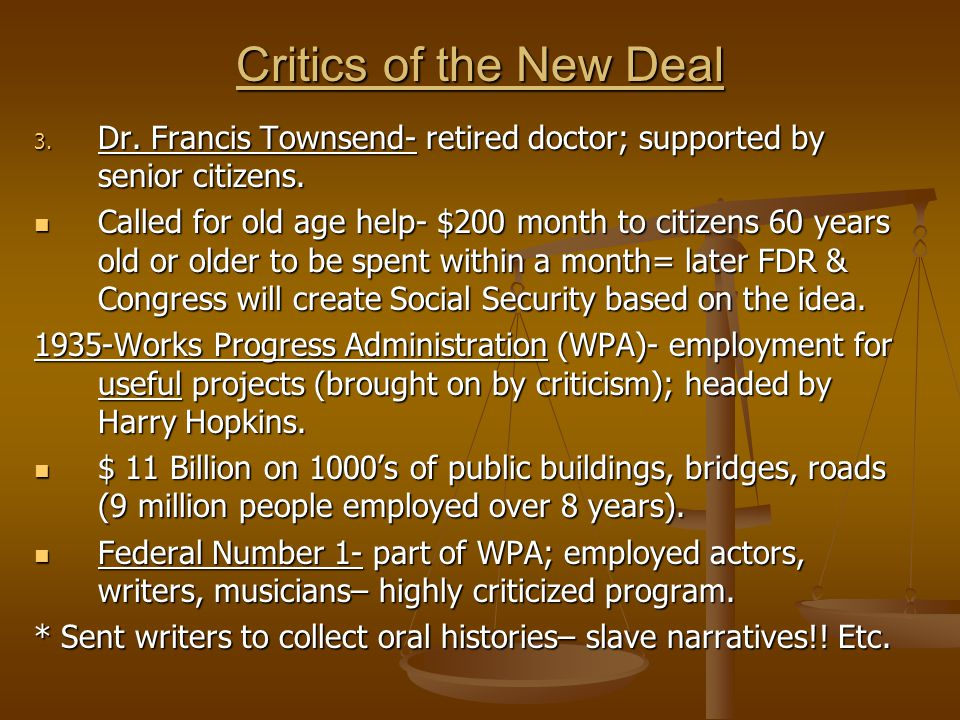 Critics of the New Deal 3. Dr. Francis Townsend- retired doctor; supported by senior citizens.