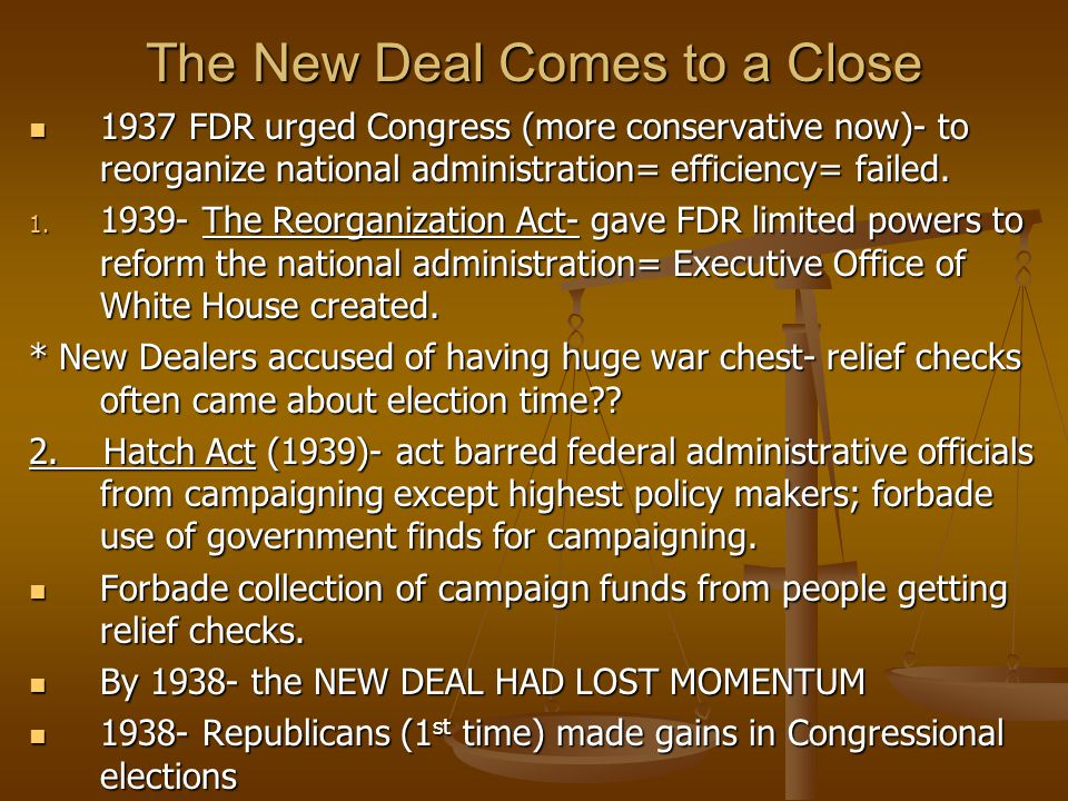 The New Deal Comes to a Close 1937 FDR urged Congress (more conservative now)- to reorganize national administration= efficiency= failed. 1937 FDR urg