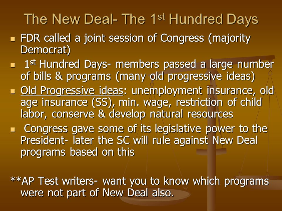 The New Deal- The 1 st Hundred Days FDR called a joint session of Congress (majority Democrat) FDR called a joint session of Congress (majority Democr