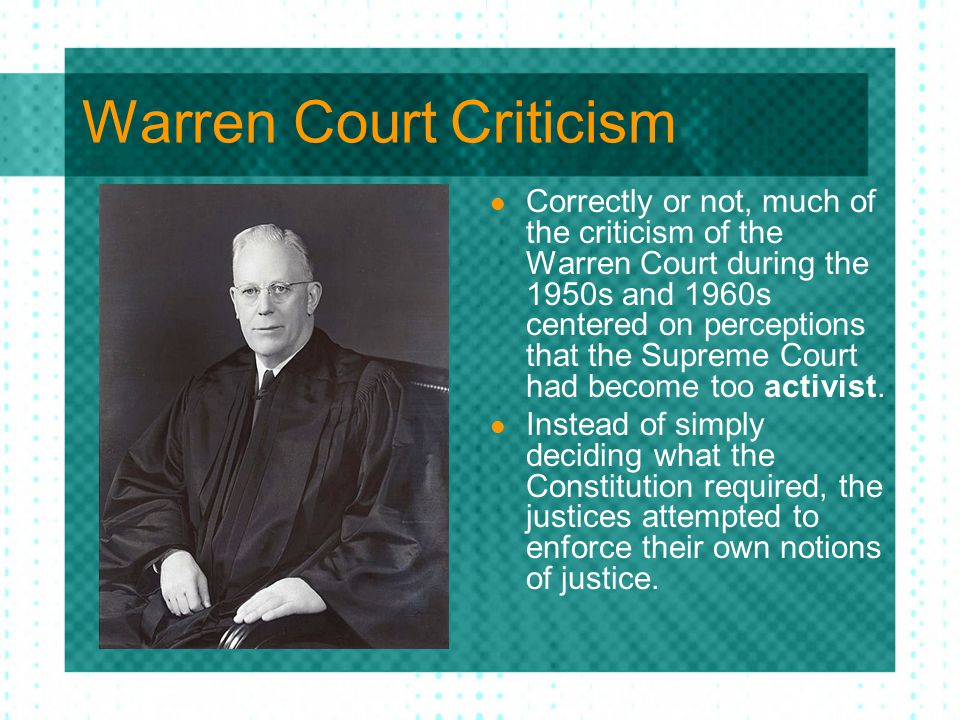 Warren Court Criticism Correctly or not, much of the criticism of the Warren Court during the 1950s and 1960s centered on perceptions that the Supreme