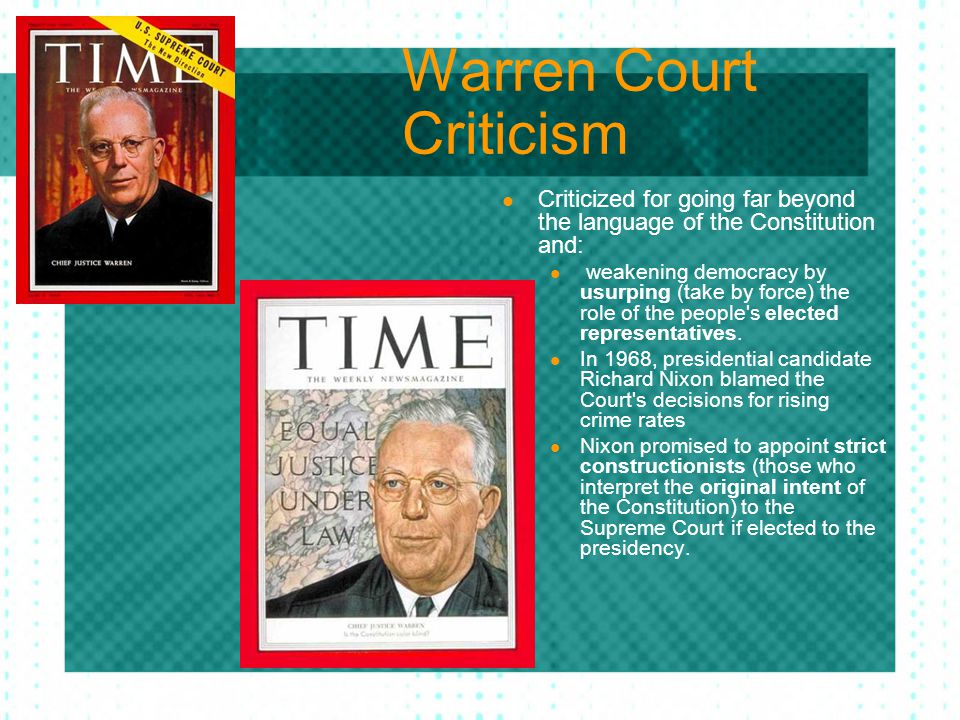 Warren Court Criticism Criticized for going far beyond the language of the Constitution and: weakening democracy by usurping (take by force) the role