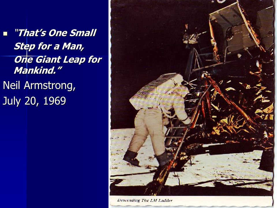 That's One Small That's One Small Step for a Man, Step for a Man, One Giant Leap for Mankind. One Giant Leap for Mankind. Neil Armstrong, July 20, 1969