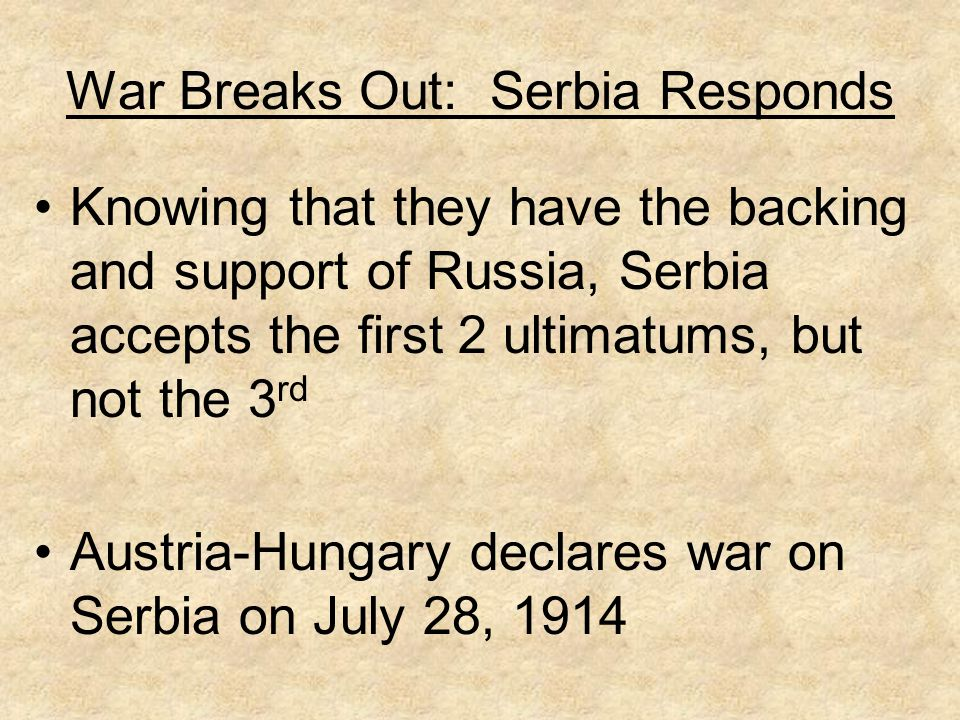War Breaks Out: Austria- Hungary's Ultimatum Germany gave blank check of military support to Austria-Hungary 1.
