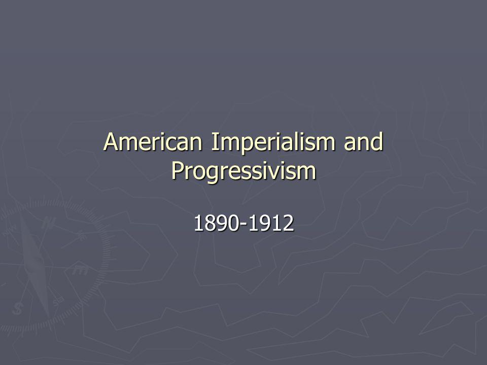 American Imperialism and Progressivism 1890-1912