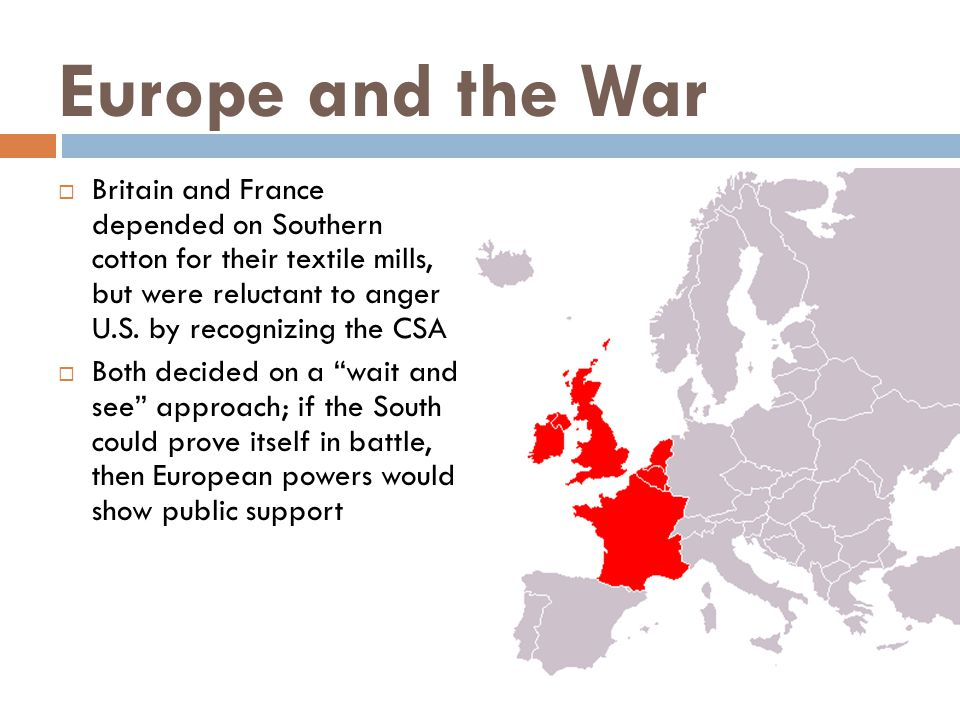 Europe and the War  Britain and France depended on Southern cotton for their textile mills, but were reluctant to anger U.S.
