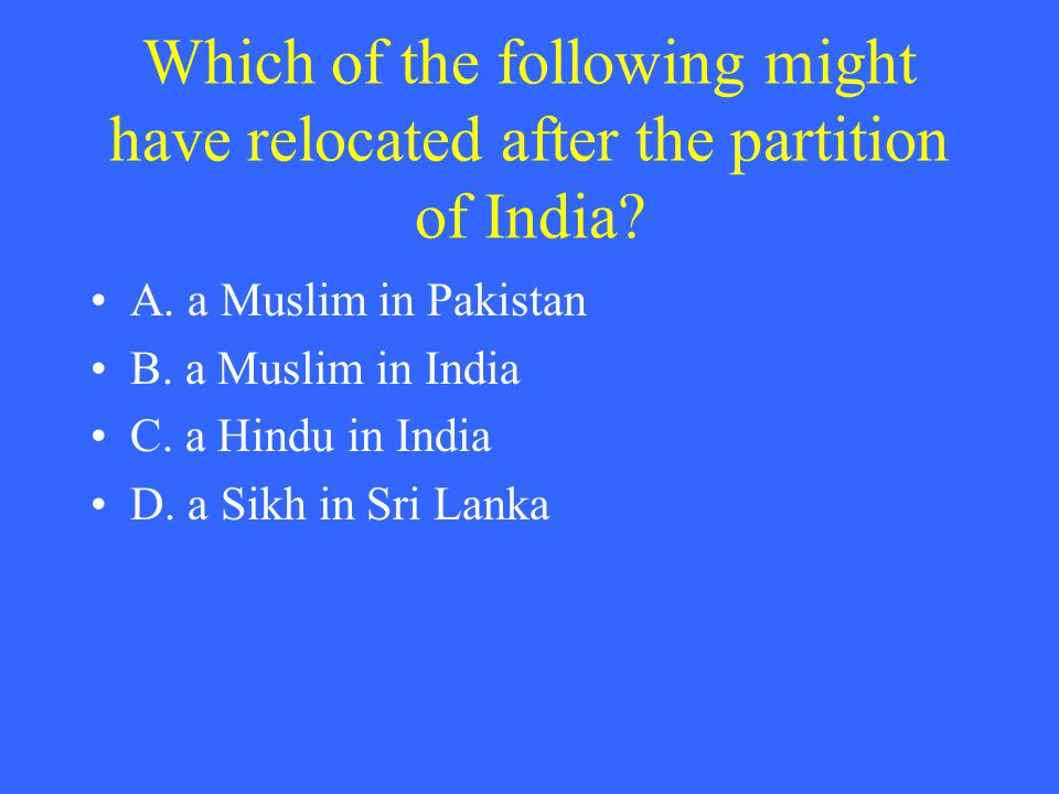 Which of the following might have relocated after the partition of India.