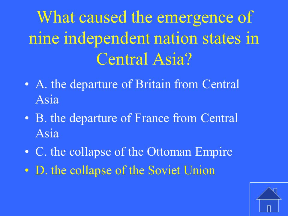 What caused the emergence of nine independent nation states in Central Asia? A. the departure of Britain from Central Asia B. the departure of France