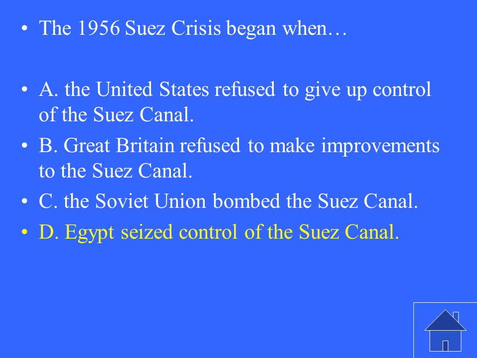 The 1956 Suez Crisis began when… A. the United States refused to give up control of the Suez Canal.