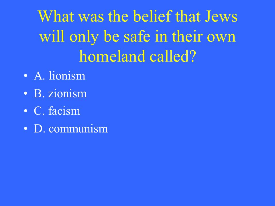 What was the belief that Jews will only be safe in their own homeland called.