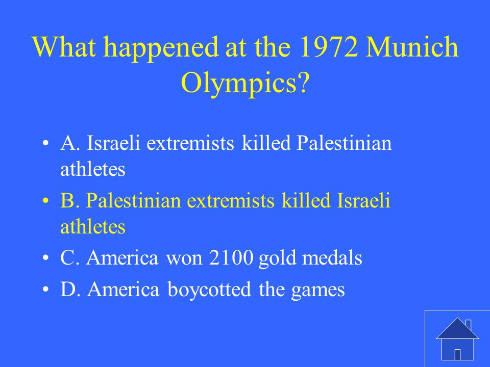What happened at the 1972 Munich Olympics. A. Israeli extremists killed Palestinian athletes B.