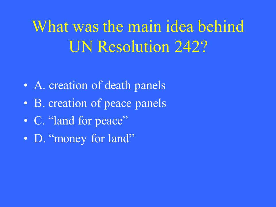 What was the main idea behind UN Resolution 242. A.