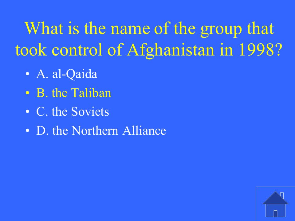 What is the name of the group that took control of Afghanistan in 1998? A. al-Qaida B. the Taliban C. the Soviets D. the Northern Alliance