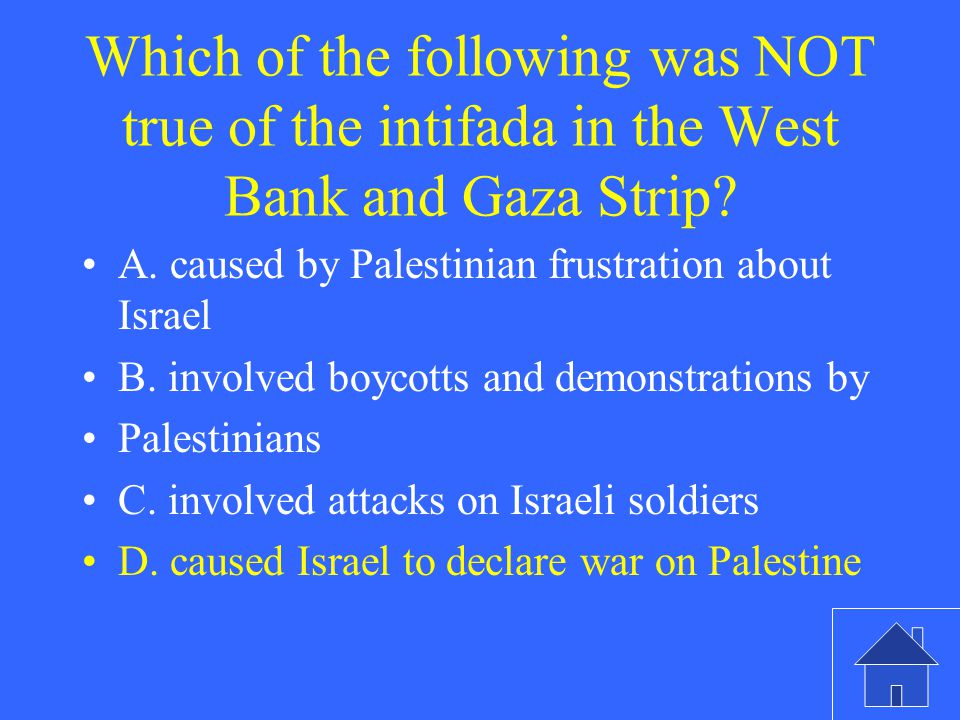 Which of the following was NOT true of the intifada in the West Bank and Gaza Strip.