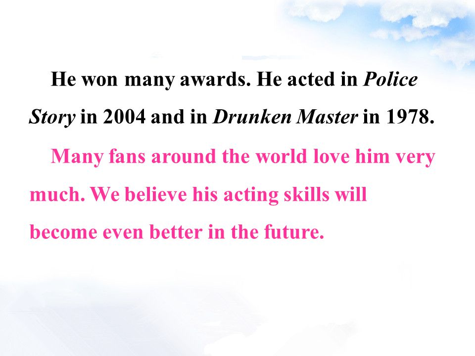 He won many awards. He acted in Police Story in 2004 and in Drunken Master in 1978.
