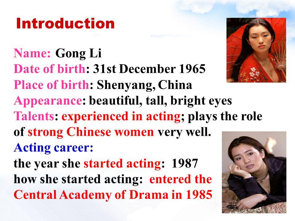 Titles of her films: Red Sorghum (1987) 《红高粱》 Raise the Red Lantern (1991) 《大红灯笼高高挂》 The story of Qiuju (1992) 《秋菊打官司》 Farewell My Concubine (1993) 《霸王别姬》 The Emperor and the Assassin(1999) 《荆柯刺秦王》 Breaking the Silence (1999) 《漂亮妈妈》 Memoirs of a Geisha (2005) 《艺妓回忆录》 Curse of the Golden Flower (2006) 《满城尽带黄金甲》 What Women Want (2010) 《我知女人心》