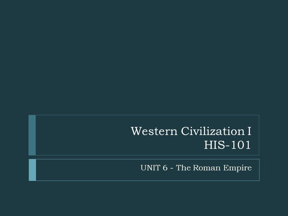 Western Civilization I HIS-101 UNIT 6 - The Roman Empire