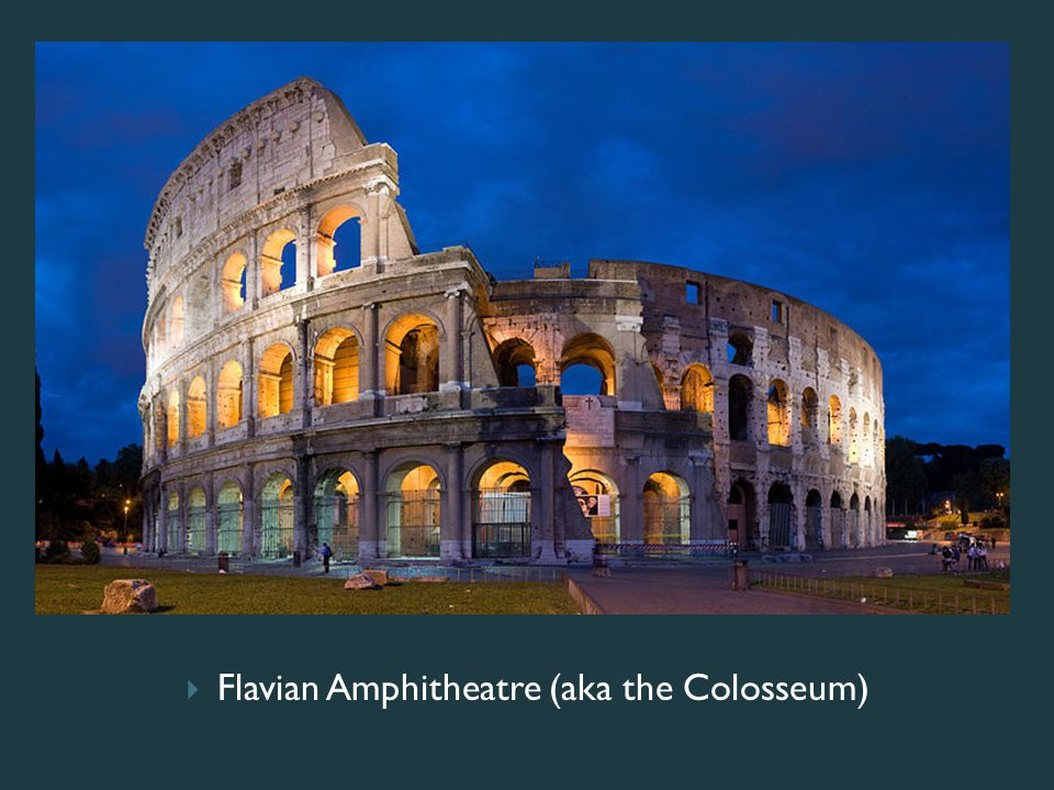  Flavian Amphitheatre (aka the Colosseum)