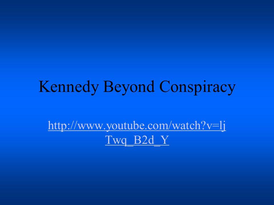 Kennedy Beyond Conspiracy http://www.youtube.com/watch v=lj Twq_B2d_Y