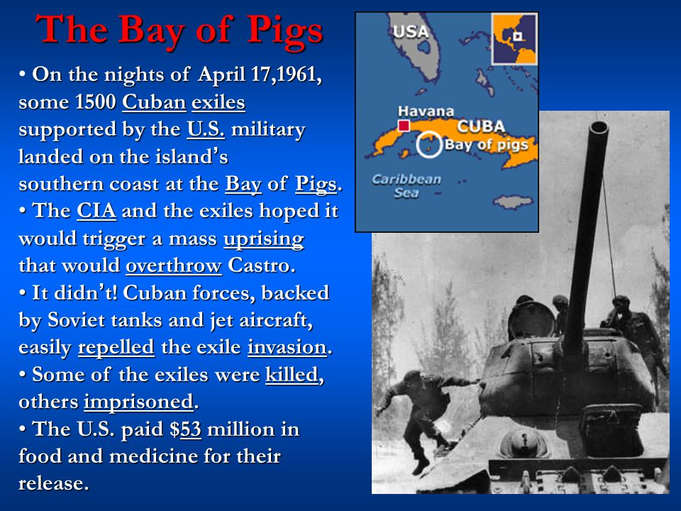 The Bay of Pigs On the nights of April 17,1961, some 1500 Cuban exiles supported by the U.S. military landed on the island's southern coast at the Bay