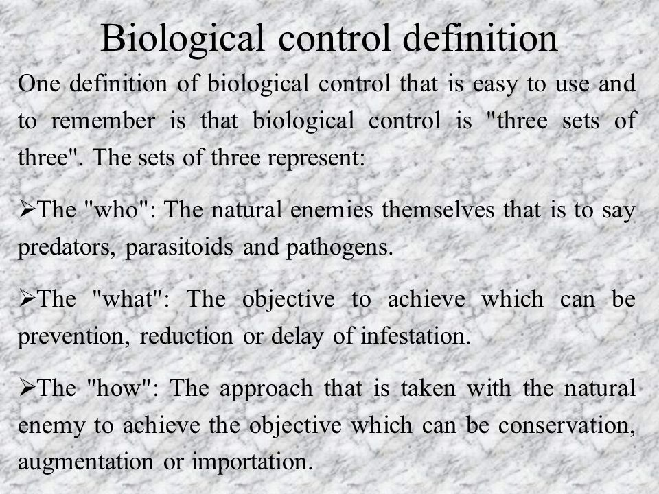 Biological control definition One definition of biological control that is easy to use and to remember is that biological control is