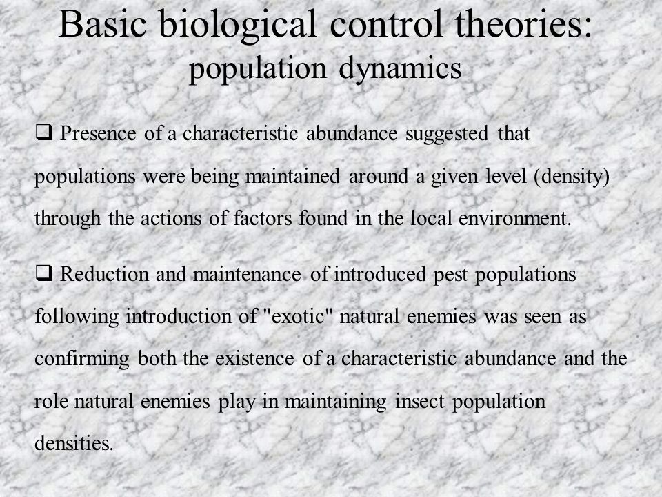 Basic biological control theories: population dynamics  Presence of a characteristic abundance suggested that populations were being maintained aroun