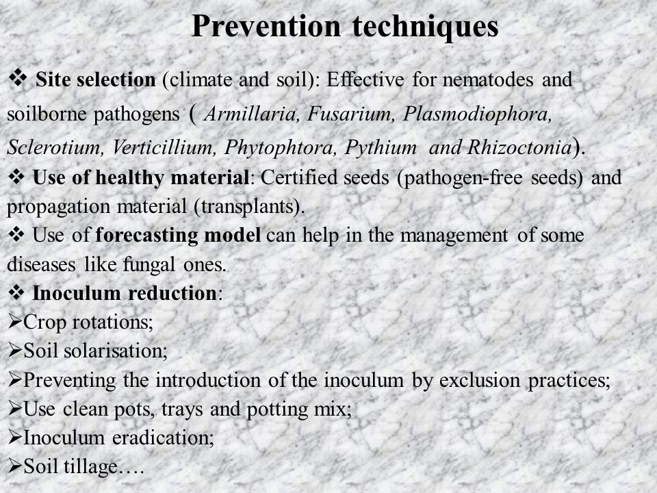 Prevention techniques  Site selection (climate and soil): Effective for nematodes and soilborne pathogens ( Armillaria, Fusarium, Plasmodiophora, Scl
