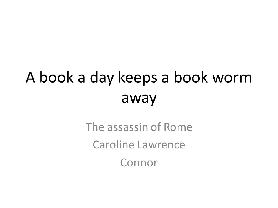 A book a day keeps a book worm away The assassin of Rome Caroline Lawrence Connor