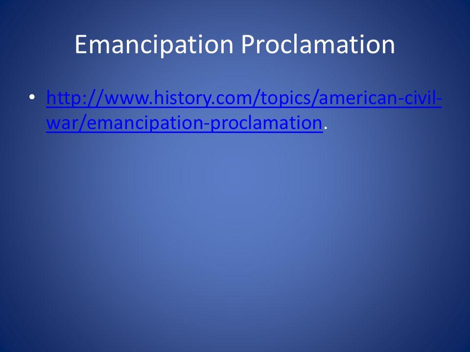 http://www.history.com/topics/american-civil- war/emancipation-proclamation.