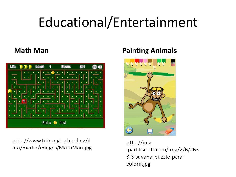 Educational/Entertainment Math ManPainting Animals http://www.titirangi.school.nz/d ata/media/images/MathMan.jpg http://img- ipad.lisisoft.com/img/2/6/263 3-3-savana-puzzle-para- colorir.jpg