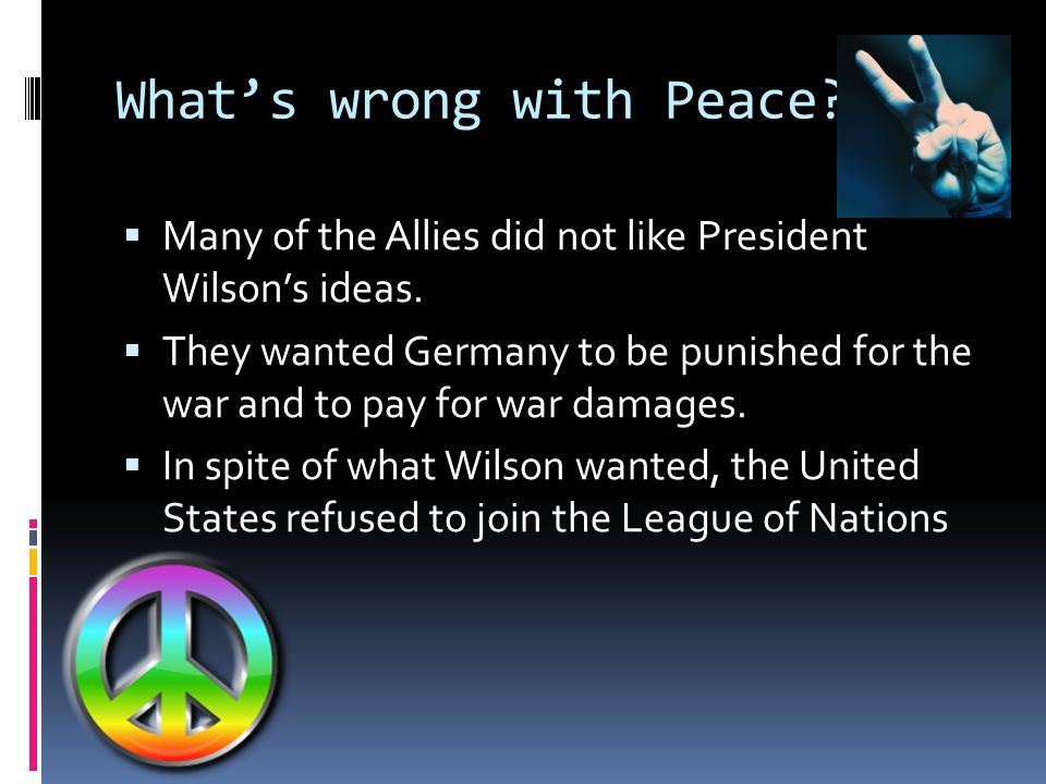 Woodrow Wilson's Fourteen Points  Wilson wanted all lands to be free from fear of other nations.