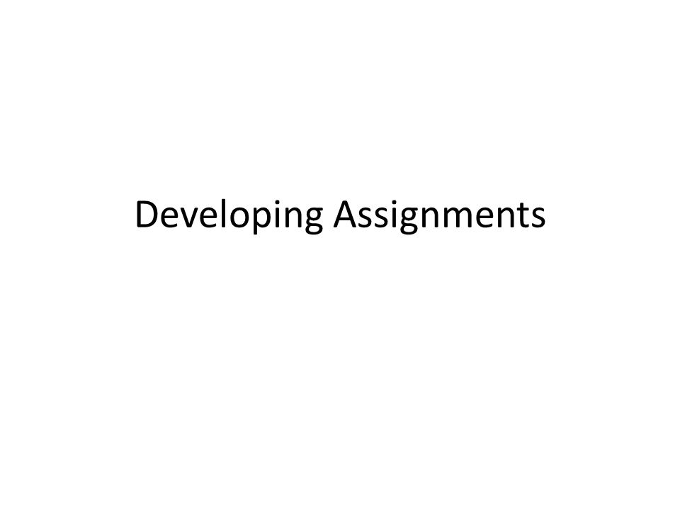 Developing Assignments