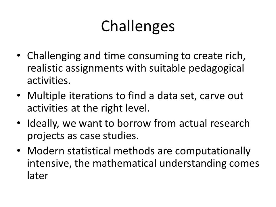 Challenges Challenging and time consuming to create rich, realistic assignments with suitable pedagogical activities.