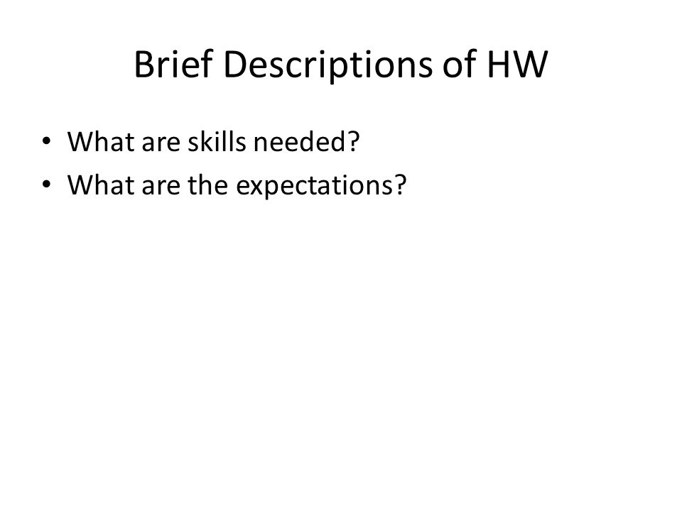Brief Descriptions of HW What are skills needed What are the expectations