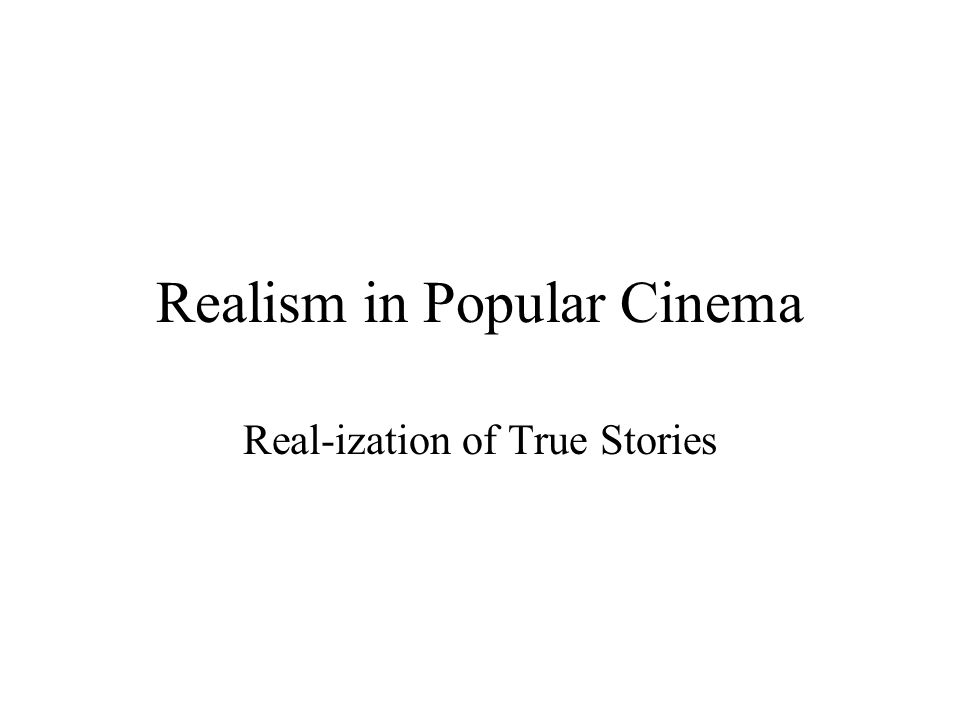Realism in Popular Cinema Real-ization of True Stories