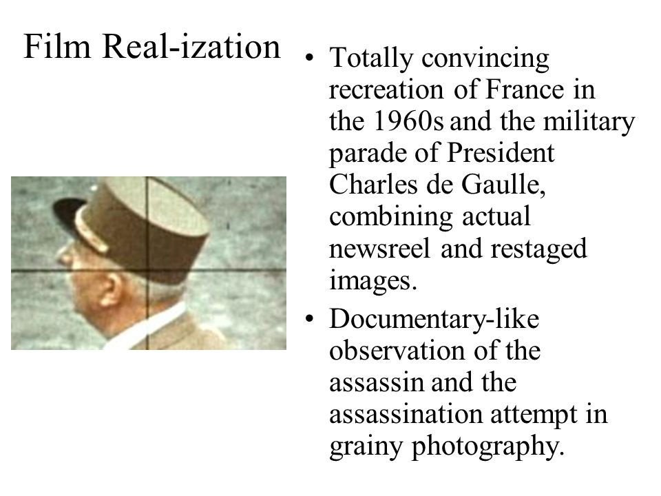 Film Real-ization Totally convincing recreation of France in the 1960s and the military parade of President Charles de Gaulle, combining actual newsre