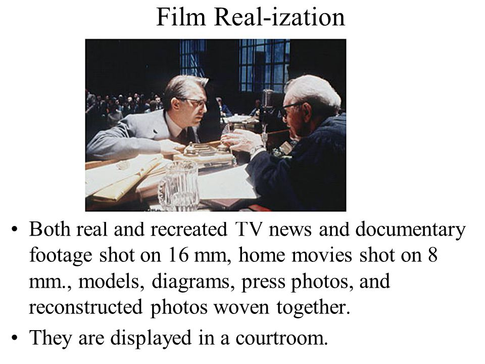 Film Real-ization Both real and recreated TV news and documentary footage shot on 16 mm, home movies shot on 8 mm., models, diagrams, press photos, an