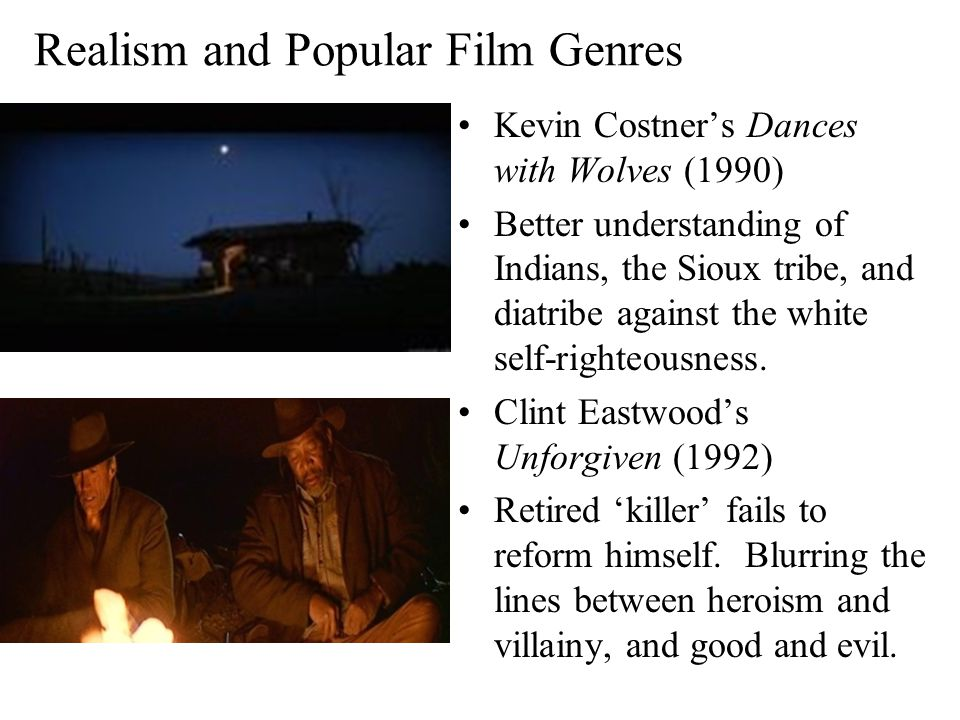 Realism and Popular Film Genres Kevin Costner's Dances with Wolves (1990) Better understanding of Indians, the Sioux tribe, and diatribe against the w
