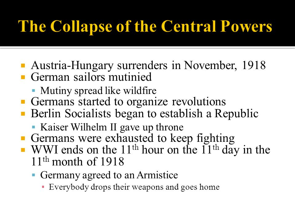  Austria-Hungary surrenders in November, 1918  German sailors mutinied  Mutiny spread like wildfire  Germans started to organize revolutions  Ber