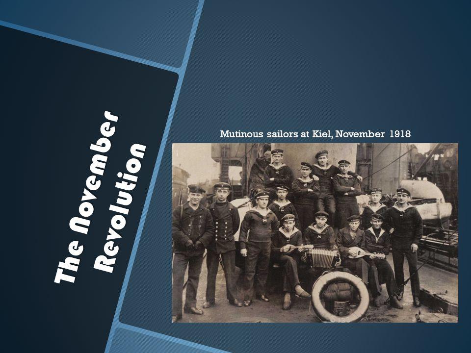 The November Revolution Mutinous sailors at Kiel, November 1918