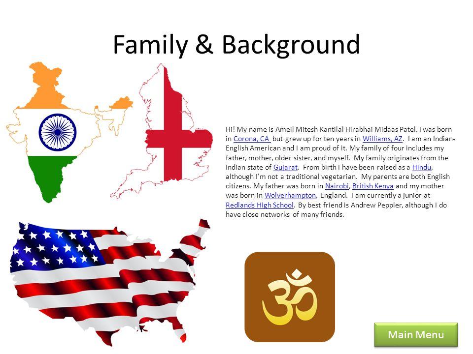 Family & Background Main Menu Hi. My name is Ameil Mitesh Kantilal Hirabhai Midaas Patel.