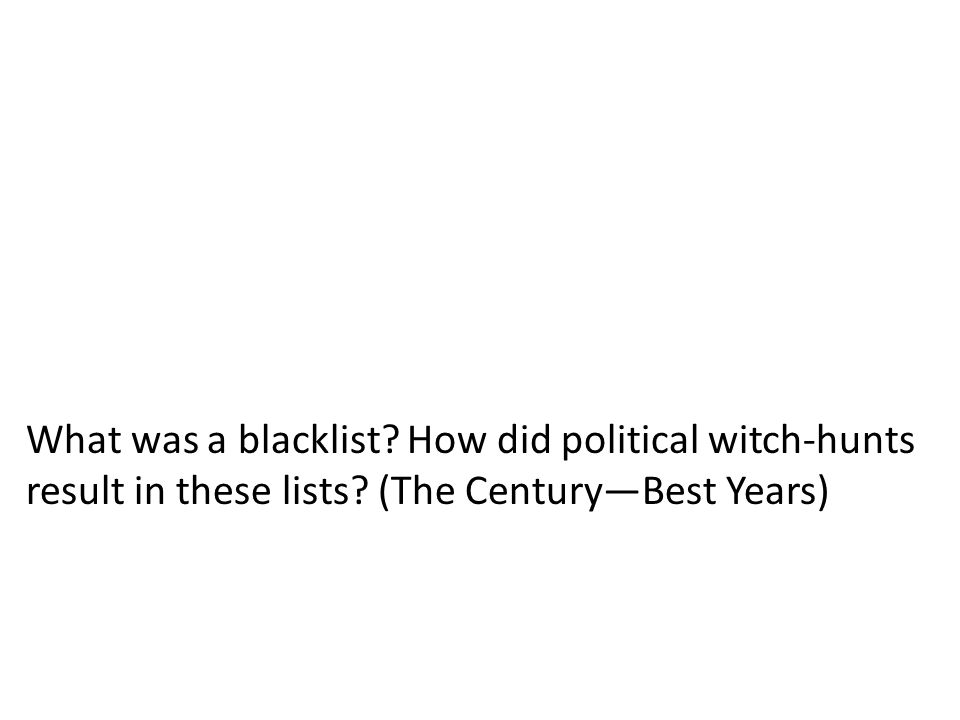 What was a blacklist? How did political witch-hunts result in these lists? (The Century—Best Years)