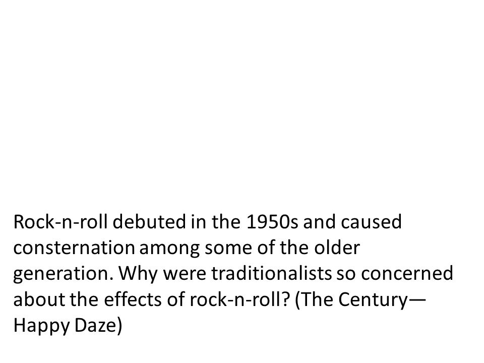 Rock-n-roll debuted in the 1950s and caused consternation among some of the older generation. Why were traditionalists so concerned about the effects