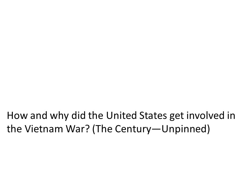 How and why did the United States get involved in the Vietnam War? (The Century—Unpinned)